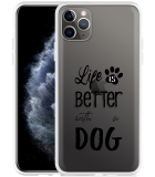 Apple iPhone 11 Pro Max Hoesje Life Is Better With a Dog - zwart