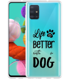 Samsung Galaxy A51 Hoesje Life Is Better With a Dog - zwart